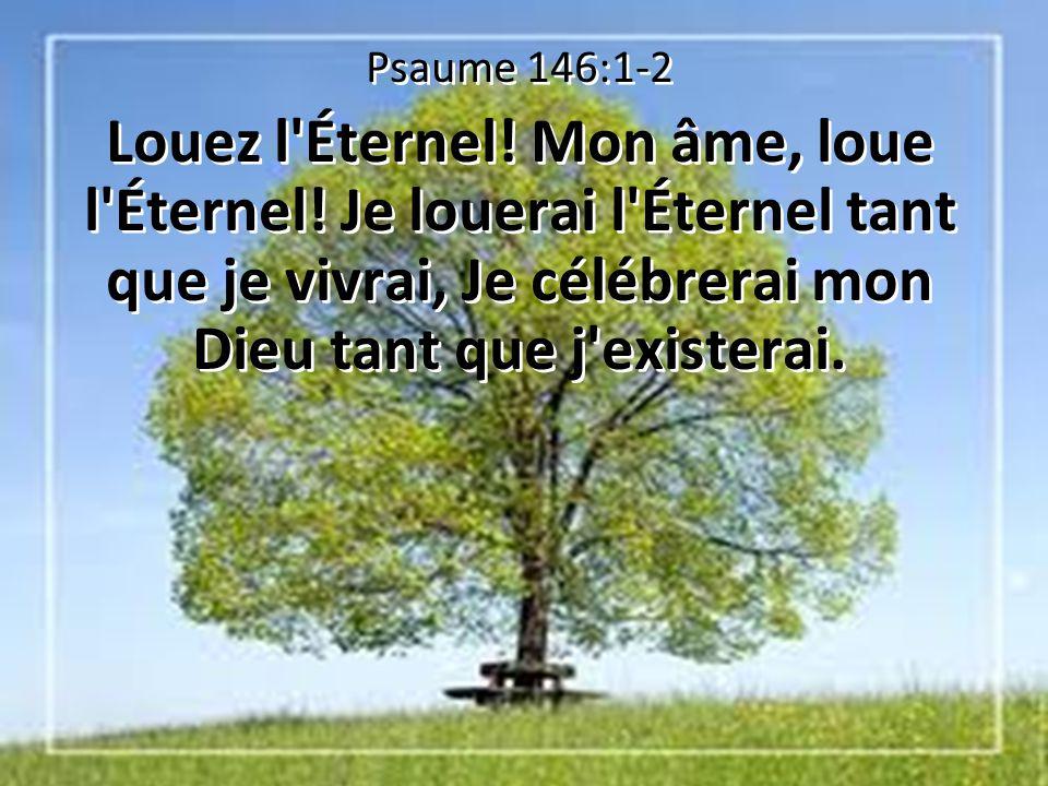 Je louerai l Éternel tant que je vivrai, Je célébrerai mon Dieu tant que j existerai.